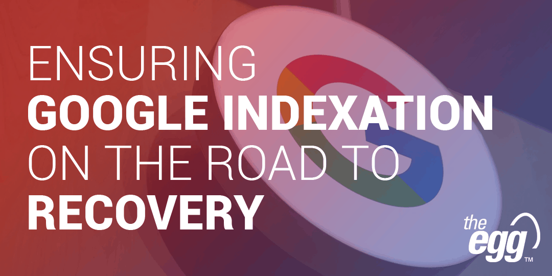 Ensuring Google Indexation on the Road to Recovery