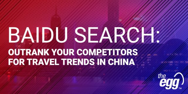 Baidu Search - Outrank your competitors for travel trends in China