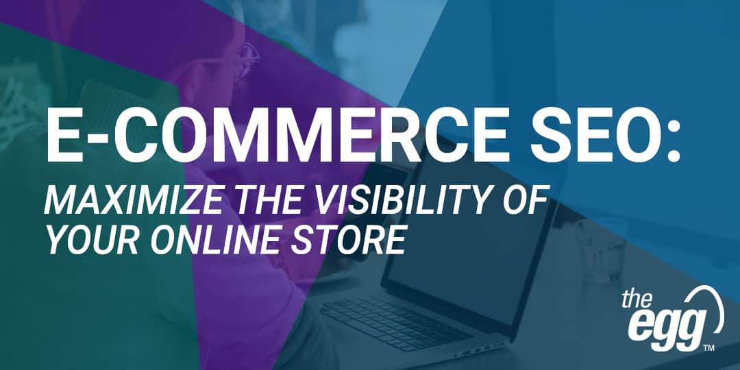 Ecommerce - Maximize the visibility of your online store