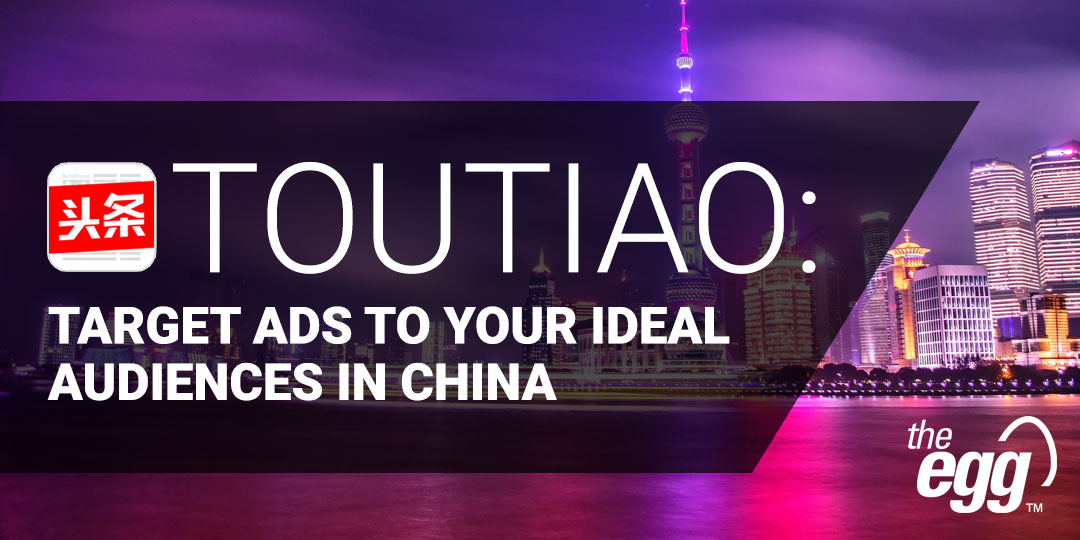 Toutiao - Target Ads to your ideal audiences in China