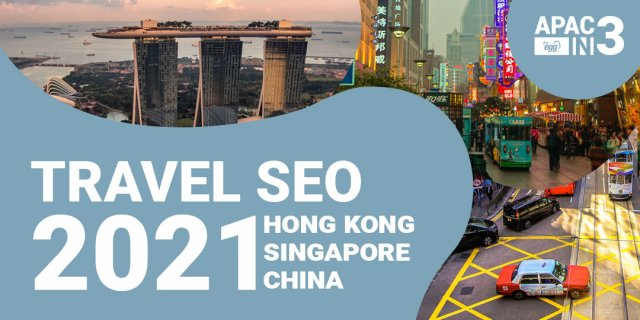 Travel SEO 2021 - Hong Kong, Singapore, and China