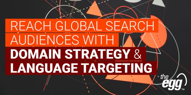 Reach global search audiences with domain strategy and language targeting